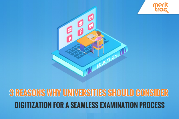 3 Reasons Why Universities Should for Consider Digitization a Seamless Examination Process