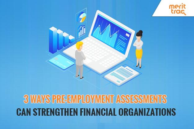 3 Ways Pre-employment Assessments Can Strengthen Financial Organizations