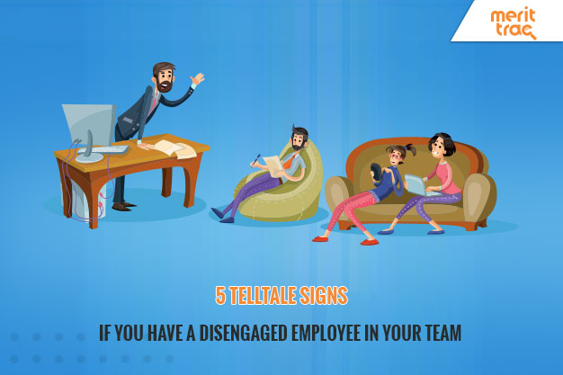 5 Telltale Signs You Have a Disengaged Employee in Your Team
