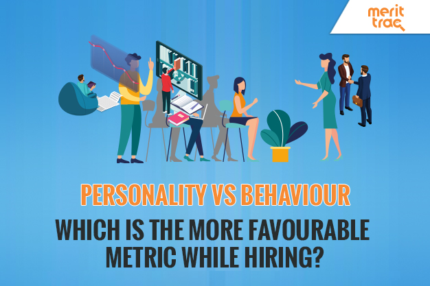 Personality vs Behaviour: Which is the More Favourable Metric While Hiring?