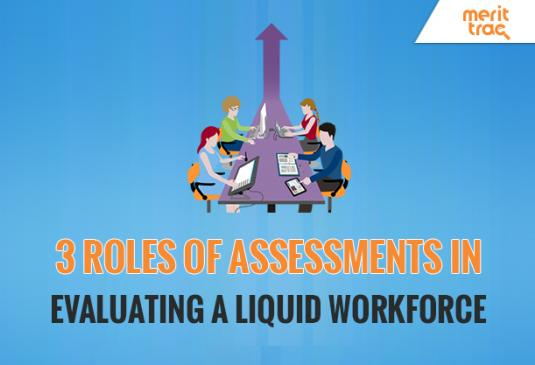 3 Roles of Assessments in  Evaluating a Liquid Workforce