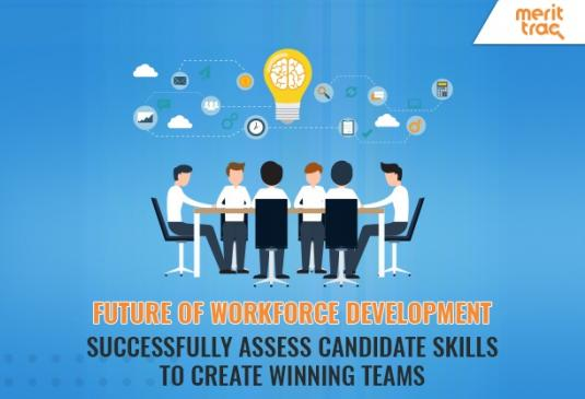 Future of Workforce Development: Successfully Assess Candidate Skills to Create Winning Teams