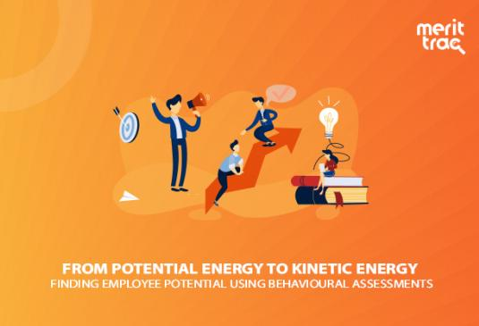 From Potential Energy to Kinetic Energy: Finding Employee Potential using Behavioural Assessments
