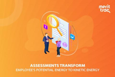 Assessments transform employee's potential energy to kinetic energy